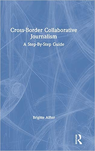 Cross-Border Collaborative Journalism: A Step-By-Step Guide ...