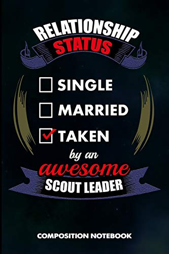 Relationship Status Single Married Taken by an Awesome Scout Leader: Composition Notebook, Birthday Journal Gift for Scouting Leadership, Adventure Lovers to write on por M. Shafiq