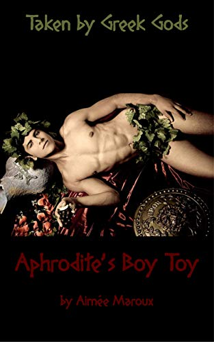 Taken by Greek Gods: Aphrodite's Boy Toy ()