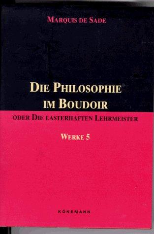 Die Philosophie im Boudoir oder Die lasterhaften Lehrmeister (Werke in fuenf Baenden, Band 5) Taschenbuch – 1995 Marquis de Sade Könemann 389508087X