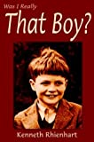 Was I Really That Boy, Kenneth Rhienhart, 1420829556