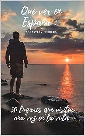 Qué ver en España: 50 lugares que visitar una vez en la vida: Los lugares más bonitos de España eBook: Ferrera , Sebastián: Amazon.es: Tienda Kindle
