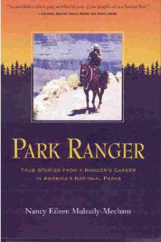 Park Ranger True Stories From A Rangers Career In Americas National Parks