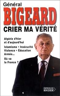 Crier ma vérité par Général Marcel Bigeard