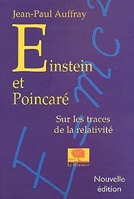 Einstein et Poincaré : Sur les traces de la relativité par Jean-Paul Auffray