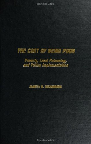 Read Online The Cost of Being Poor: Poverty, Lead Poisoning, and Policy Implementation ebook