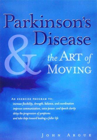 Parkinson's Disease & the Art of Moving Paperback – Bargain Price, February, 2000 John Argue New Harbinger Publications B002HOQ95M Exercise