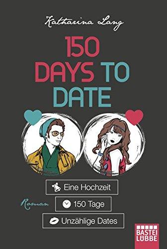 150 Days to Date: Eine Hochzeit - 150 Tage - unzählige Dates. Roman