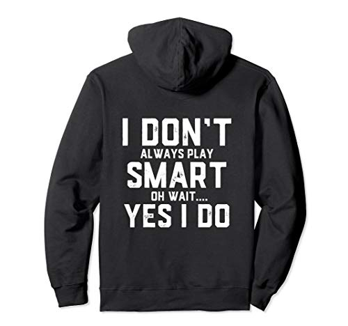 I Don't Always Play Smart Oh Wait... Yes I do - Honor Roll Pullover Hoodie ()