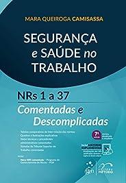 Segurança e Saúde no Trabalho - NRs 1 a 37 Comentadas e Descomplicadas