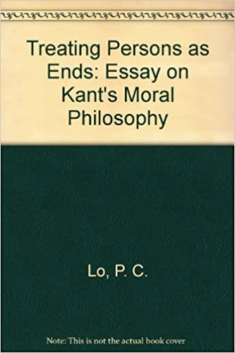 treating persons as ends essay on kant s moral philosophy p c  treating persons as ends essay on kant s moral philosophy p c lo 9780819161017 com books