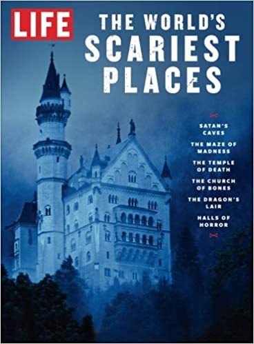LIFE The World's Scariest Places: The Editors of LIFE