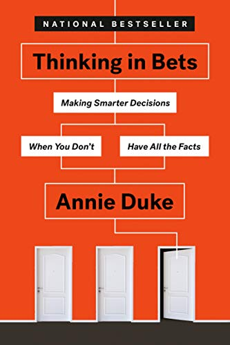 - Thinking in Bets: Making Smarter Decisions When You Don't Have All the Facts