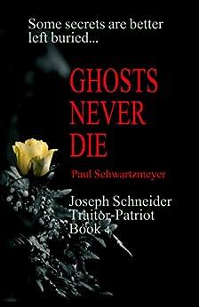 Ghosts Never Die: A Paul Trifthauser spy novel (Joseph Schneider Traitor-Patriot Book 1) by [Schwartzmeyer, Paul]