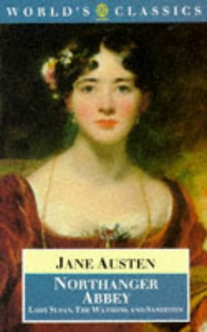 Northanger Abbey, Lady Susan, the Watsons and Sanditon (World's Classics)