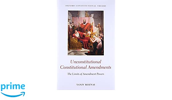 Unconstitutional Constitutional Amendments: The Limits of ...