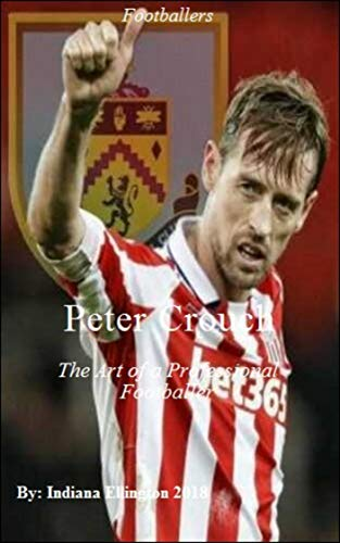Peter Crouch: The Art of a Professional Footballer, Football,  Clubs, , Sports History,  Aston Villa, Health & Fitness, Ball Games, Celebrity, Celebrity ... Biographies & Memoirs por Indiana Ellington