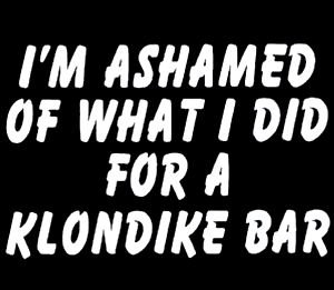 im-ashamed-of-what-i-did-for-a-klondike-bar-white-vinyl-car-laptop-window-wall-decal