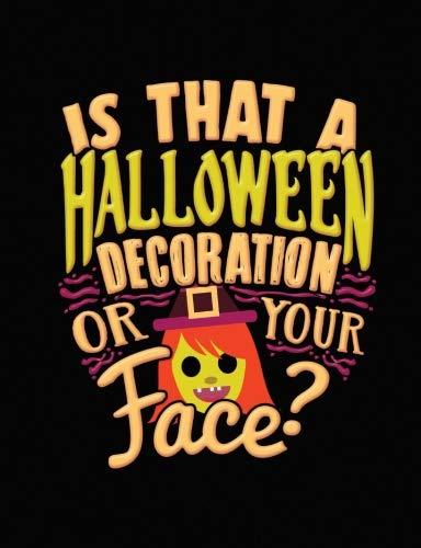 Halloween Joke Composition Notebook Wide Ruled: Is That A Halloween Decoration Or Your Face: 7.44 x 9.69 Inches 200 Pages 100 Sheets: Writing Paper Book for School Student, Teacher, or -