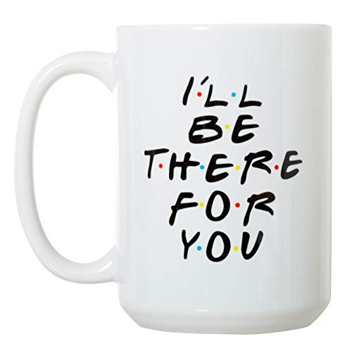 I'll Be There For You - Funny Friends TV Inspired - Large 15 oz Double-Sided Coffee Tea Mug