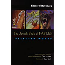 The Jewish Book of Fables: The Selected Works of Eliezer Shtaynbarg