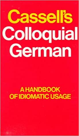 Cassells Colloquial German: A Handbook of Idiomatic Usage