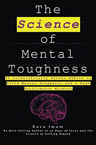 The Science Of Mental Toughness  15 Scientifically Proven Habits To Build Mental Toughness And A High Performance Mindset