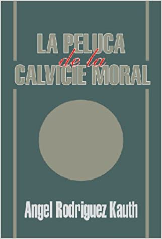 La Peluca de la Calvicie Moral: Angel Rodriguez Kauth: 9789871022090: Amazon.com: Books