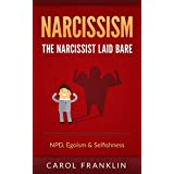 Narcissism: The - Narcissist - Laid Bare: NPD, Egoism & Selfishness (Psychopath, Narcissistic Personality Disorder, Narcissist Relationship, Borderline, Mood Disorders, Con Men, Sociopath)