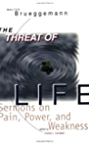 Threat of Life: Sermons on Pain, Power, and Weakness