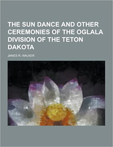 The Sun Dance and Other Ceremonies of the Oglala Division of the Teton Dakota
