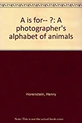 A is for-- ?: A photographer's alphabet of animals