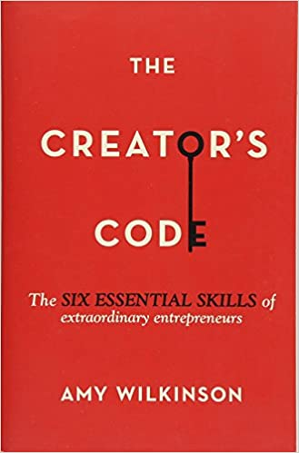 The Creator S Code The Six Essential Skills Of Extraordinary Entrepreneurs Wilkinson Amy 9781451666076 Books