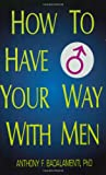 How to Have Your Way with Men, Anthony F. Badalamenti, 0964859009