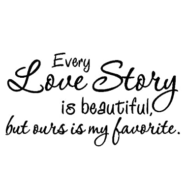 Every love story is beautiful but ours is my favorite - Vinyl wall decals quo...