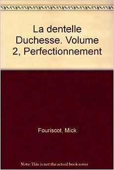 La Dentelle Duchesse, tome 2 : Perfectionnement: Mick Fouriscot