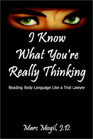 I Know What You're Really Thinking: Reading Body Language Like a Trial - I Like You Know