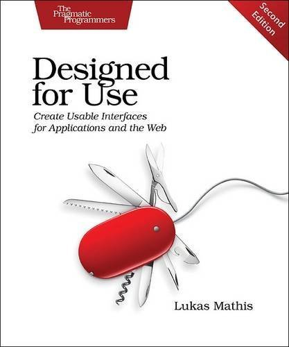 Designed for Use: Create Usable Interfaces for Applications and the Web by Mathis (2016-04-17)
