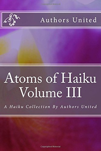 Atoms of Haiku Volume III: A Haiku Collection  By Authors United (Volume 3) pdf