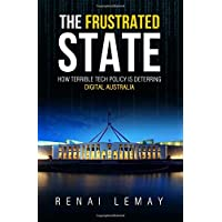 The Frustrated State: How terrible tech policy is deterring digital Australia