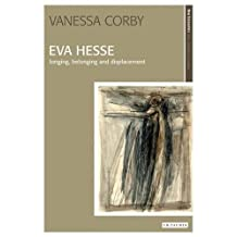 Eva Hesse: Longing, Belonging and Displacement (New Encounters: Arts, Cultures, Concepts) by Vanessa Corby (2010-08-15)