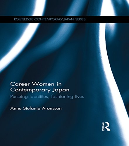 Download Career Women in Contemporary Japan: Pursuing Identities, Fashioning Lives (Routledge Contemporary Japan Series) Pdf