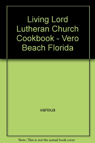 Living Lord Lutheran Church Cookbook - Vero Beach Florida (Living Beach Vero)