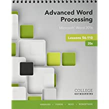 Advanced Word Processing Microsoft Word 2016: Lessons 56-110