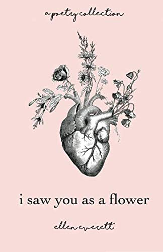 I Saw You As A Flower: A Poetry ...