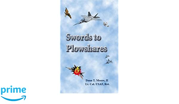 Swords to Plowshares: Dana T. Moore II: 9781412095105 ...