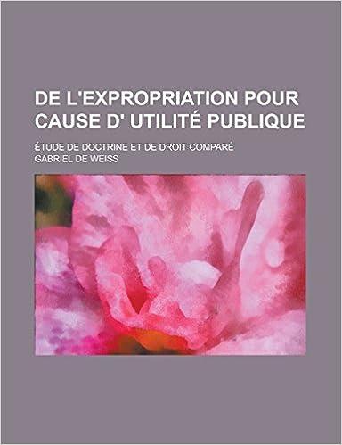 Livre gratuits en ligne de L'Expropriation Pour Cause D' Utilite Publique; Etude de Doctrine Et de Droit Compare pdf, epub
