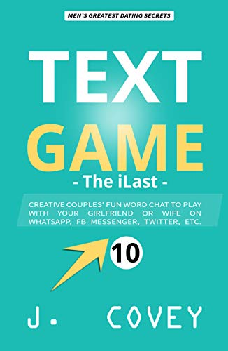 TEXT GAME: The iLast - Creative Couples' Fun Word Chat to Play with Your Girlfriend or Wife On WhatsApp, Facebook Messenger, Twitter, Etc. (ATGTBMH Colored Version 10) (Texting Games To Play With Your Girlfriend)