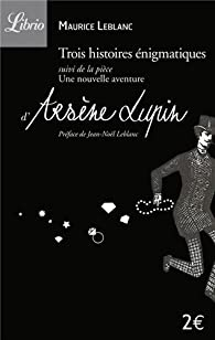Arsène Lupin : Trois histoires énigmatiques - Une nouvelle aventure d'Arsène Lupin, pièce par Leblanc