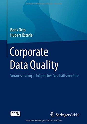 Corporate Data Quality: Voraussetzung erfolgreicher Geschäftsmodelle Gebundenes Buch – 28. Oktober 2015 Boris Otto Hubert Österle Springer Gabler 3662468050